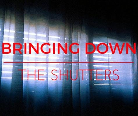 SHUTTERS DOWN