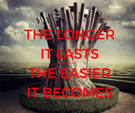 THE LONGERIT LASTSTHE EASIERIT BECOMES