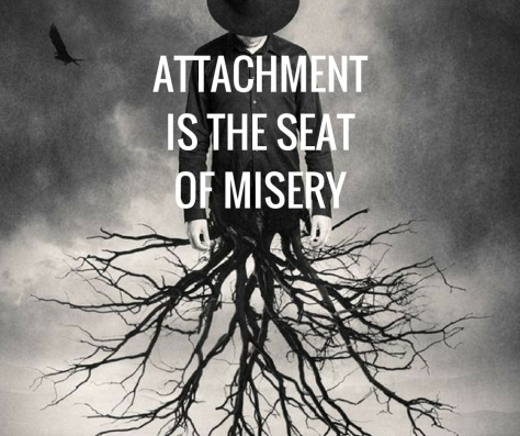 ATTACHMENT IS THE SEATOF MISERY